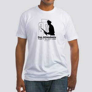 Gas attendants pump it all day -  Fitted T-Shirt