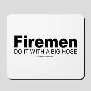 Firemen do it with a big hose -  Mousepad