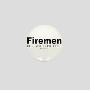 Firemen do it with a big hose - Mini Button