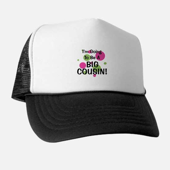 Going To Be Big Cousin! Trucker Hat