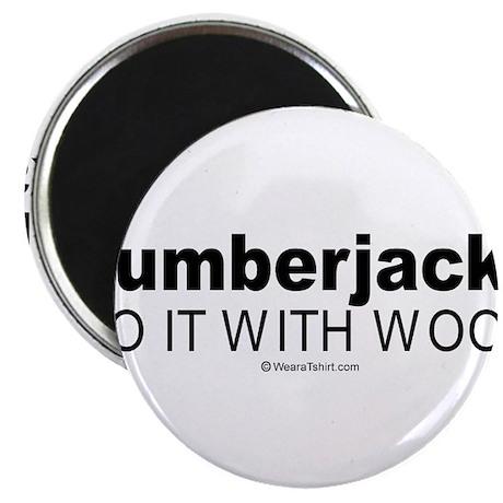 "Lumberjacks do it with wood - 2.25"" Magnet (100 p"