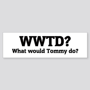 What would Tommy do? Bumper Sticker
