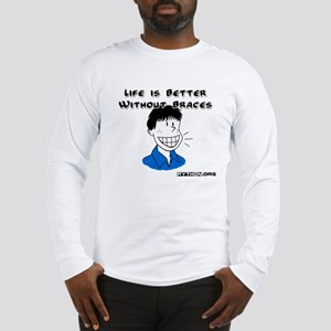 Life is Better Without Braces, Long Sleeve T-Shirt