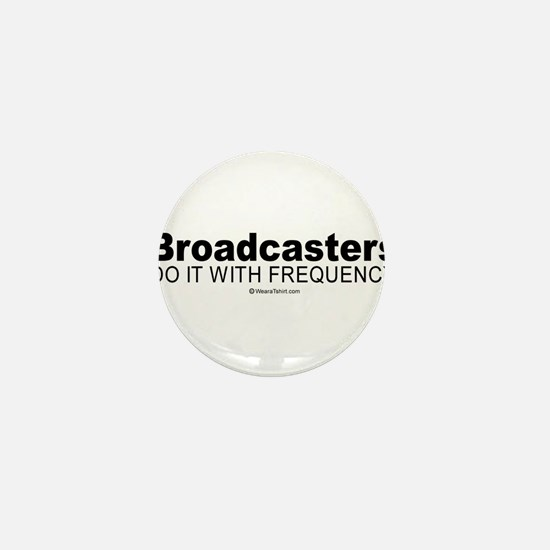 Broadcasters do it with frequency - Mini Button