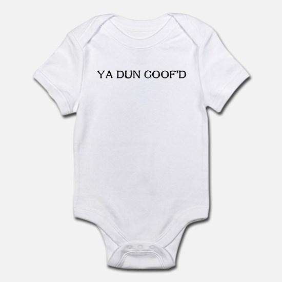 YA DUN GOOF'D Infant Bodysuit