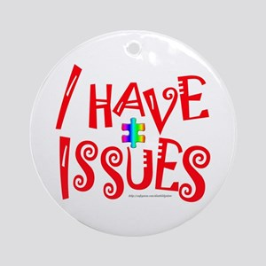 I HAVE ISSUES Ornament (Round)
