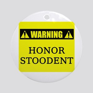 WARNING: Honor Stoodent Ornament (Round)