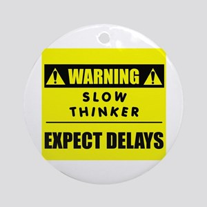 WARNING: Slow Thinker Ornament (Round)