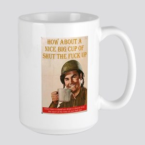 shut the fuck up Large Mug