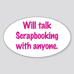 Will Talk Scrapbooking With Anyone. Sticker (Oval)