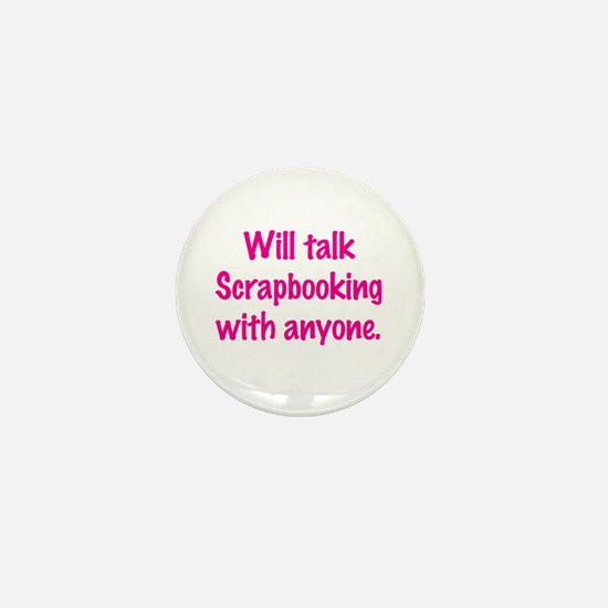 Will Talk Scrapbooking With Anyone. Mini Button