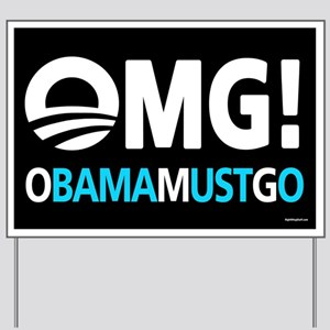 OMG! obamamustgo Yard Sign