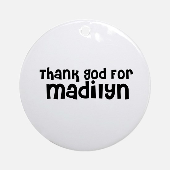 Thank God For Madilyn Ornament (Round)