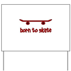 Born To Skate Skateboard Yard Sign