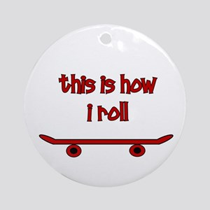 Skateboard This Is How I Roll Ornament (Round)