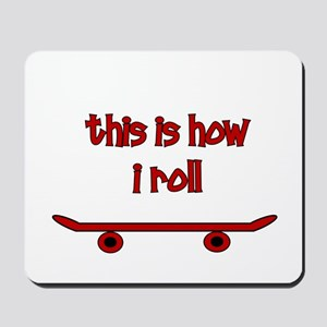 Skateboard This Is How I Roll Mousepad