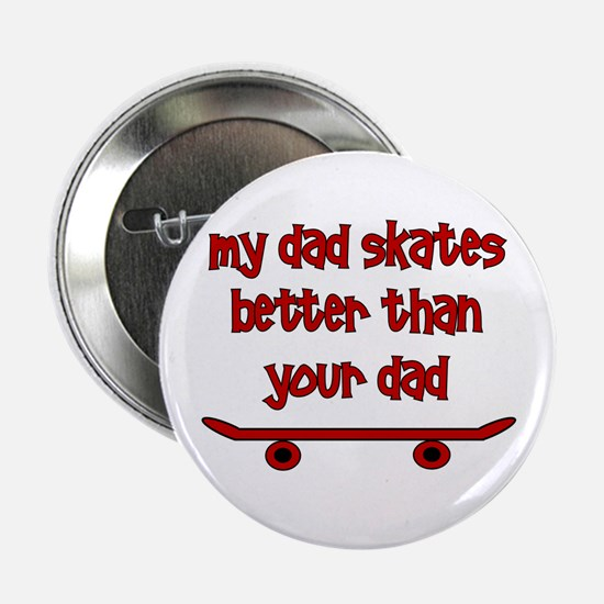 "My Dad Skates Better Than Yo 2.25"" Button"