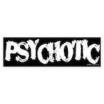Psychotic Bumper Sticker