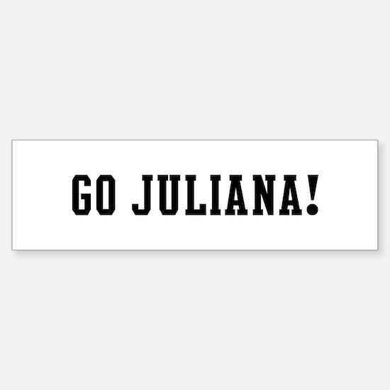 Go Juliana Bumper Bumper Bumper Sticker