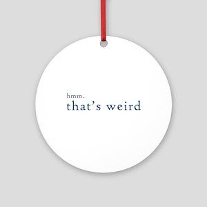 hmm thats weird... Ornament (Round)