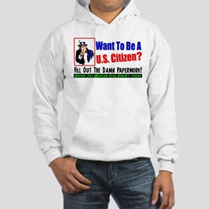 """""""Want To Be A Citizen?"""" Hoodie"""