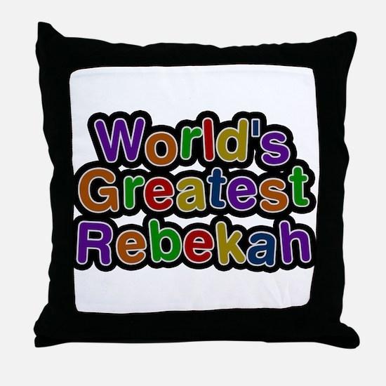 Worlds Greatest Rebekah Throw Pillow