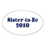 Sister-to-Be 2010 Sticker (Oval 50 pk)