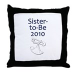 Sister-to-Be 2010 Throw Pillow