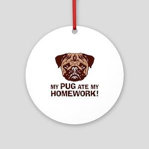 My Pug Ate My Homework Ornament (Round)