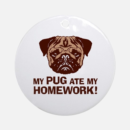 My Pug Ate My Homework Ornament (Round)
