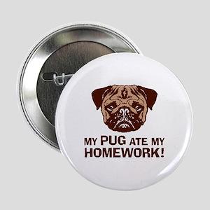 "My Pug Ate My Homework 2.25"" Button"