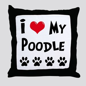 I Love My Poodle Throw Pillow