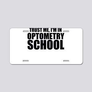 Trust Me, I'm In Optometry School Aluminum Lic