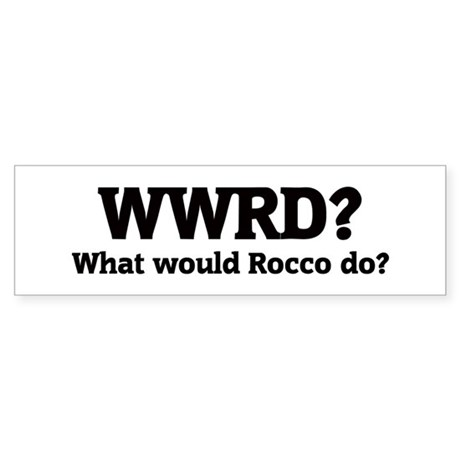 What would Rocco do? Bumper Sticker