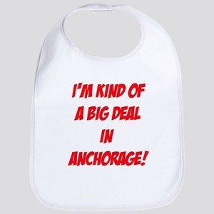 I'm Kind Of A Big Deal In Anchorage! Bib