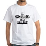 My Oncologist Is My Homeboy White T-Shirt