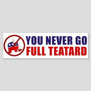 You Never Go Full Teatard Sticker (Bumper)