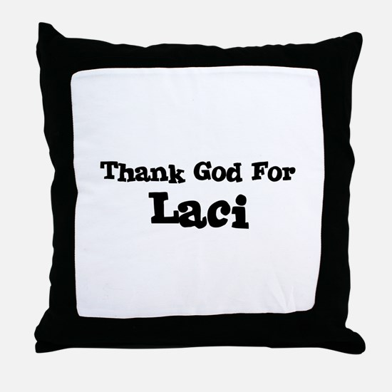 Thank God For Laci Throw Pillow