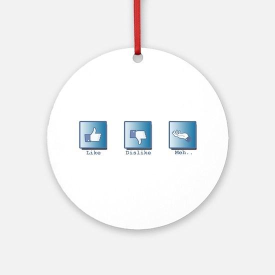 Like, Dislike, Meh.. Ornament (Round)
