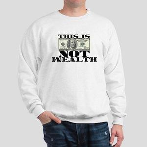 Money is not Wealth Sweatshirt