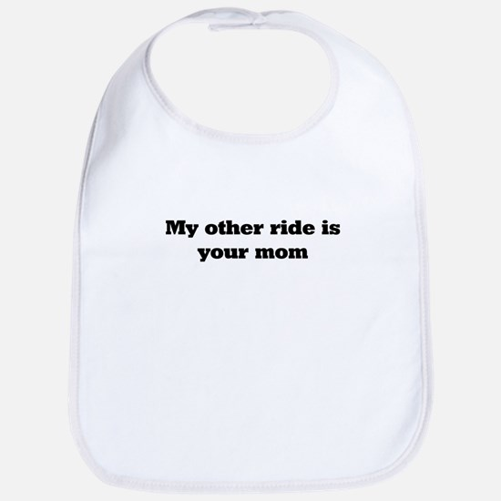 my other ride is your mom Bib