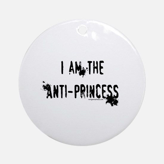 I am the Anti-Princess Ornament (Round)