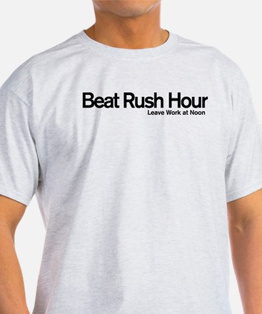 Beat Rush Hour. Leave Work at Noon T-Shirt