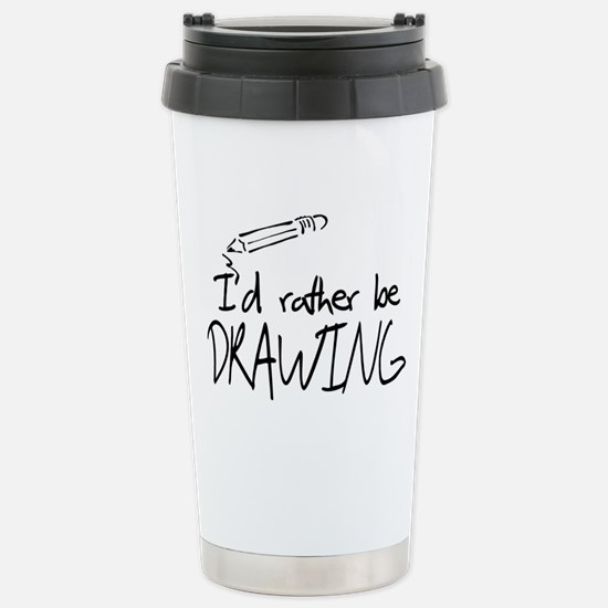 I'd Rather Be Drawing Stainless Steel Travel Mug