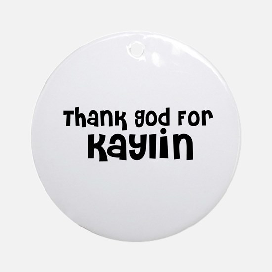 Thank God For Kaylin Ornament (Round)