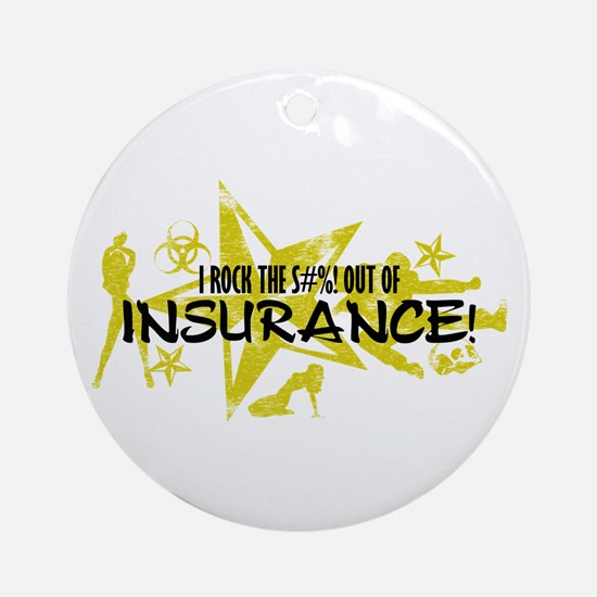I ROCK THE S#%! - INSURANCE Ornament (Round)