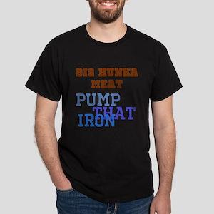 Big Hunka Pump Iron Dark T-Shirt