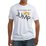 get two beers and jump funny shirt Fitted T-Shirt