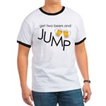 get two beers and jump funny shirt Ringer T