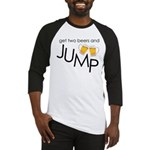 get two beers and jump funny shirt Baseball Jersey